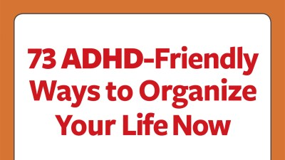 ADHD-friendly ways to organize your life now