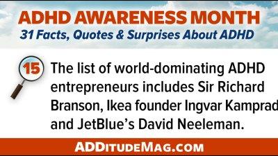 The list of world-dominating ADHD entrepreneurs includes Sir Richard Branson, Ikea founder Ingvar Kamprad, and JetBlue's David Neeleman.