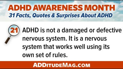 ADHD is not a damaged or defective nervous system. It is a nervous system that works well using its own set of rules.