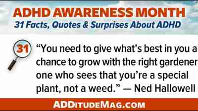 """You need to give what's best in you a chance to grow with the right gardener, one who sees that you're a special plant, not a weed."" - Ned Hallowell"