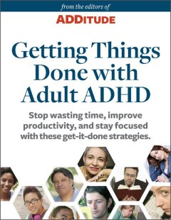 ADDitude eBook: Getting Things Done with Adult ADHD: A Special Report from ADDitude Cover