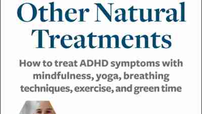 ADDitude eBook: Mindfulness and Other Natural Treatments: A Special Report from ADDitude Cover