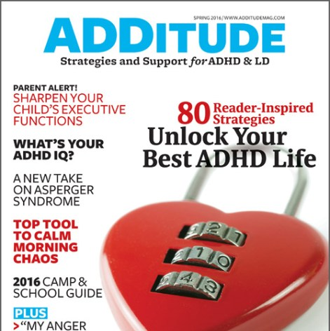 "Buy the Spring 2016 issue of ADDitude magazine to read ""9 Tools for Meeting ADHD Challenges,"" ""No-Nag, No-Argue School Mornings,"" and more articles."