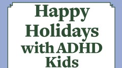 Happy holidays with ADHD kids