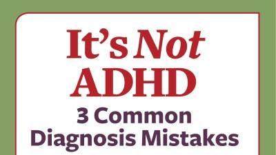 Common ADHD diagnosis mistakes