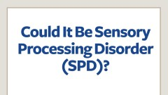 Could it be sensory processing disorder?