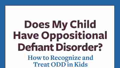 How to recognize and treat oppositional defiant disorder in children