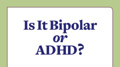 Bipolar disorder and ADHD: Learn to tell the difference in this free download.