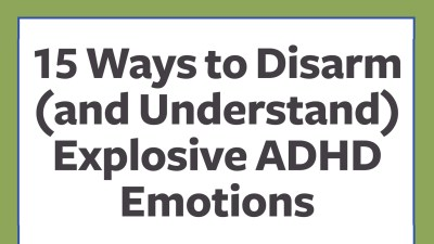 15 ways to disarm (and understand) explosive ADHD emotions