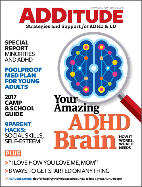 ADDitude Magazine Spring 2017 Issue: Your Amazing ADHD Brain