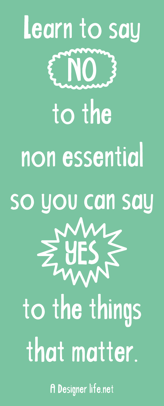 Learn to say NO to the non essential so you can say YES to the things that matter | inspirational quote