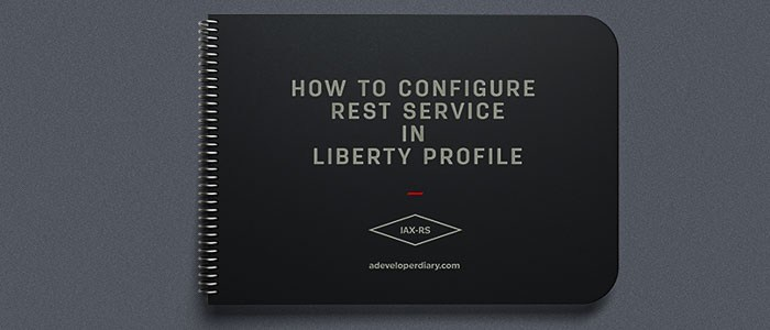 How to configure REST Service (JAX-RS) in IBM Liberty Profile
