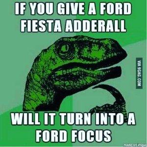 ADHD haha Ford Fiesta + Adderall = Ford Focus