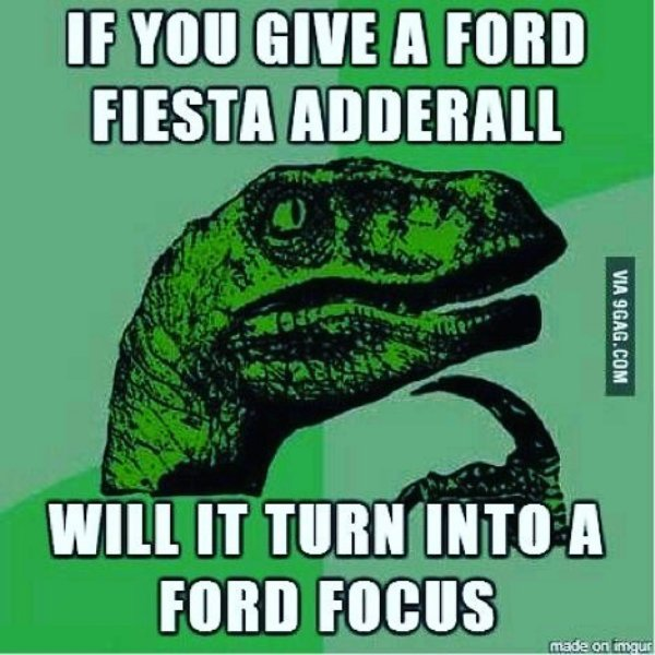 ADHD haha Ford Fiesta + Adderall = Ford Focus