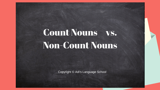 Count Nouns vs. Non-Count Nouns