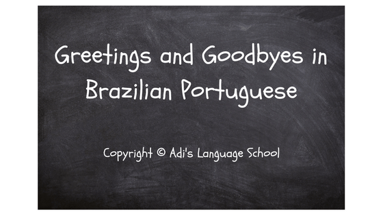 Greetings and goodbyes in brazilian portuguese adis language school greetings and goodbyes in brazilian portuguese 23 m4hsunfo