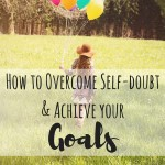 Overcome self-doubt and Achieve your Goals