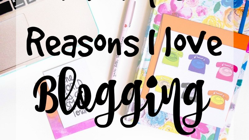 5 Reasons I love Blogging