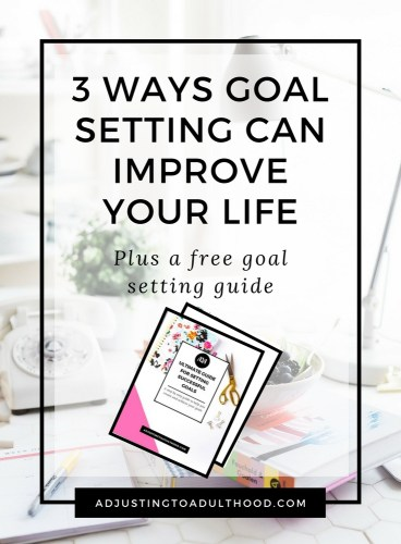 3 Ways Goal Setting Can Improve Your Life
