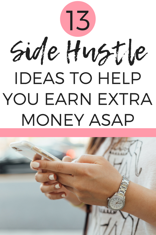 13 Side Hustle Ideas to Help You Earn Extra Money! These 13 Side Hustles will help you earn an extra income ASAP!