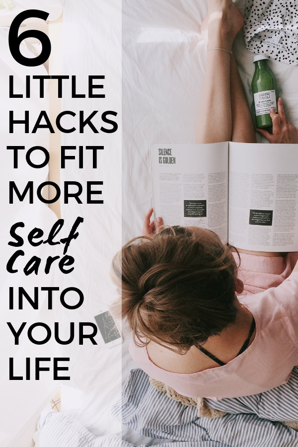 6 Little Hacks to Help You Fit More Self Care into Your Life