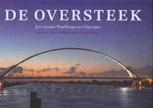 De Oversteek - Een nieuwe Waalbrug voor Nijmegen Fotografie: Thea van den  Heuvel - Tekst: Clemens Verhoeven Uitgave: Van Tilt/fragma