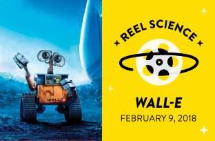 REEL Science: WALL-E   February 9, 2018