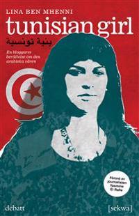 Tunisian girl : en bloggares berättelse om den arabiska våren