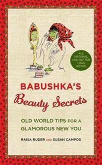 Babushka's Beauty Secrets: Old World Tips for a Glamorous New You