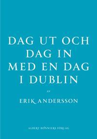 Erik Andersson, Dag ut och dag in med en dag i Dublin