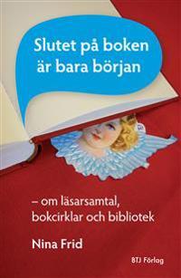 Slutet på boken är bara början : om läsarsamtal, bokcirklar och bibliotek
