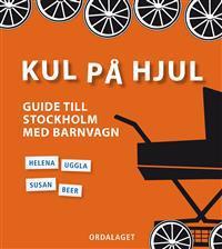 Kul på hjul : guide till Stockholm med barnvagn