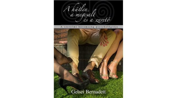 Megjelent! – Gelsei Bernadett:A hűtlen, a megcsalt és a szerető