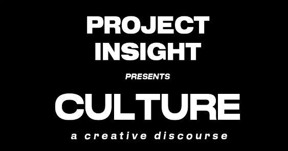 "PROJECT INSIGHT presents ""CULTURE"""