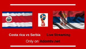 Costa rica vs Serbia Live Streaming
