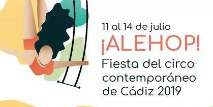 """🤹 ALE HOP, LA FIESTA DEL CIRCO (CÁDIZ)🎉 Del 11 al 14 de Julio de 2019, """"Ale hop, La Fiesta del Circo Contemporáneo"""" CÁDIZ Espectáculos de Pequeño, Mediano y Gran Formato en distintas Espacios de Cádiz."""