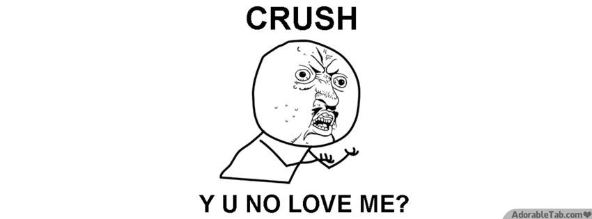Crush Why You No Love Me Meme Adorabletab Com