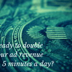 Double Your AdSense Revenue in 5 Minutes a Day