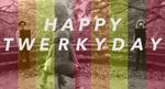 happy_twerky_day_better.jpg