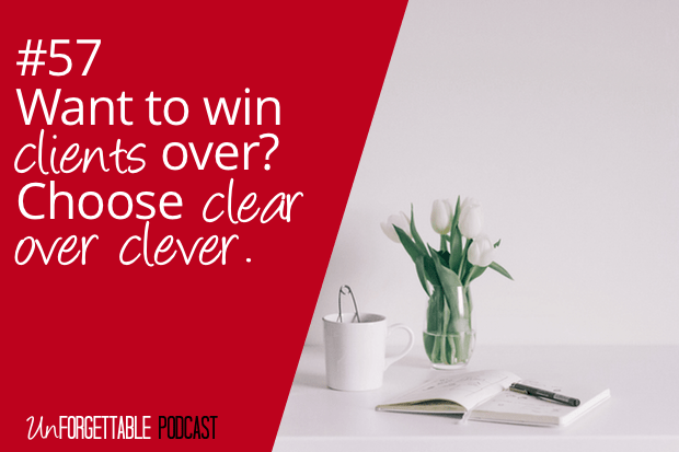 #57 Want to Win Clients Over? Choose Clear Over Clever