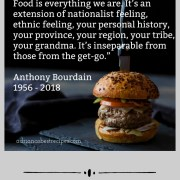 Food is everything we are by Tony Bourdain