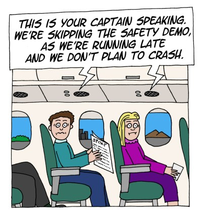 "Cartoon: Passengers in airplane. Over radio pilot says ""We're skipping the safety demo as we're running late and we don't plan to crash"""
