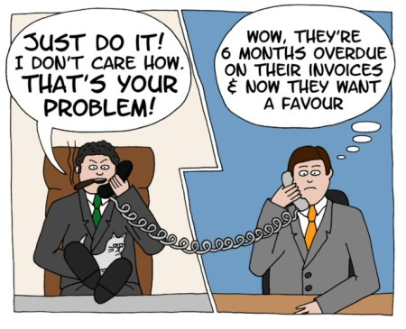 "Cartoon showing conflict between supplier and buyer. Buyer ""Just do it!"". Supplier ""Wow, they're 6 months behind on their invoices & now they want a favour"""