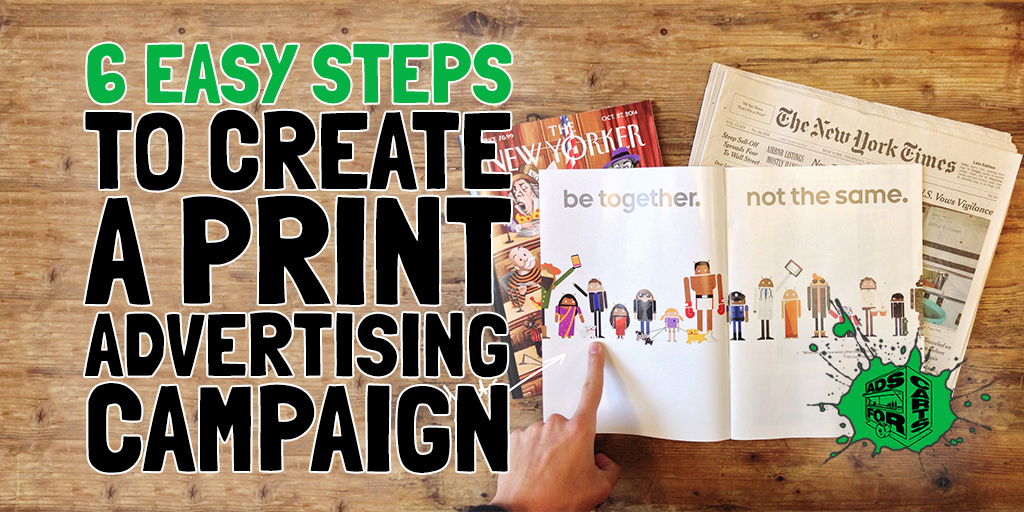 6 easy steps to create a print advertising campaign