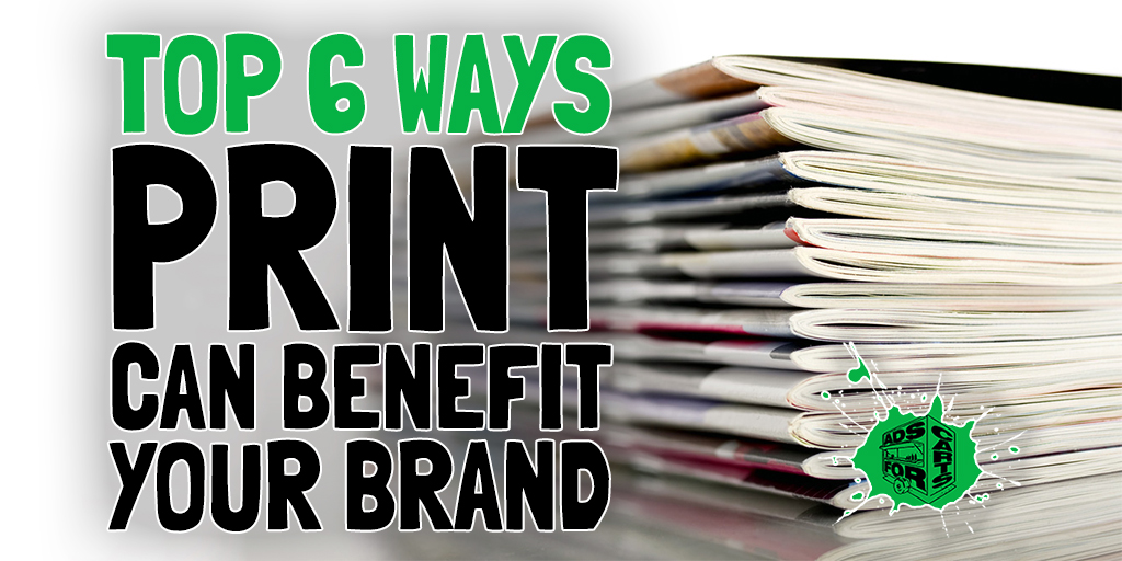Top-6-Ways-Print-Advertising-Can-Benefit-Your-Brand