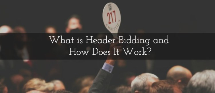 What is Header Bidding and How Does It Work