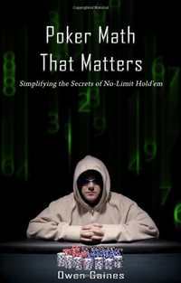 Poker Math that Matters : Simplifying the Secrets of No-Limit Hold'em