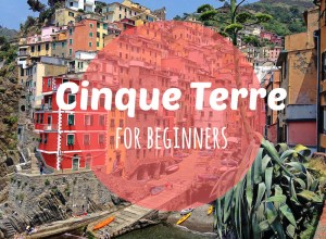 Cinque Terre for Beginners