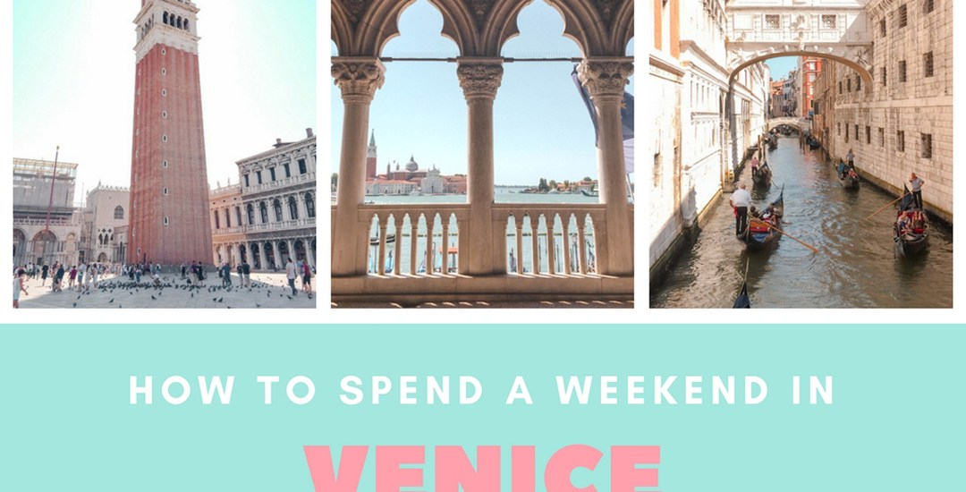 How to Spend a Weekend in Venice