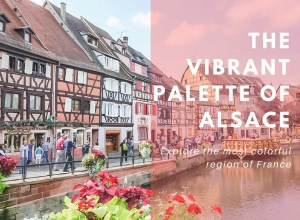 The Vibrant Palette of Alsace:  Explore the most colorful region of France